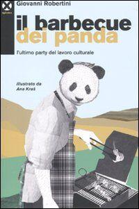 Il barbecue dei panda. L'ultimo party del lavoro culturale