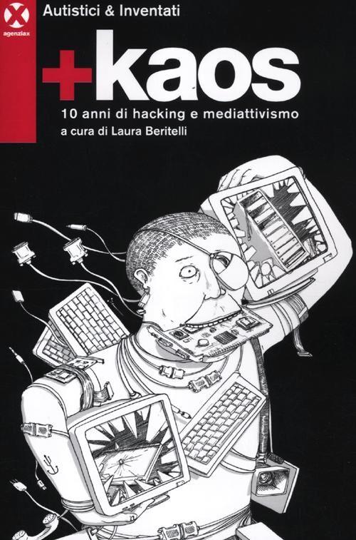 +Kaos. 10 anni di hacking e mediattivismo