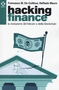 Hacking finance. La rivoluzione del bitcoin e della blockchain - Francesco De Collibus,Raffaele Mauro - copertina