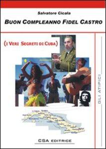 Buon compleanno Fidel Castro (i veri segreti di Cuba)