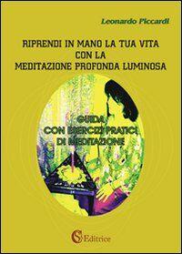 Riprendi in mano la tua vita con la meditazione profonda luminosa. Guida con esercizi pratici di meditazione