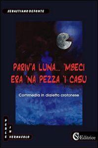 Pariv'a luna... 'mbeci era 'na pezza 'i casu
