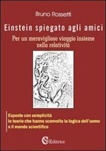 Einstein spiegato agli amici per un meraviglioso viaggio insieme nella relatività
