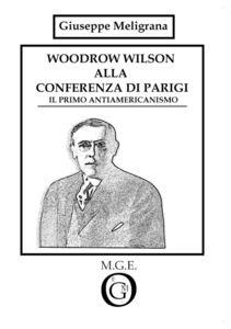 Woodrow Wilson alla Conferenza di Parigi. Il primo antiamericanismo