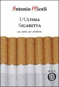 L' ultima sigaretta. Una storia per smettere