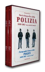 Storia fotografica della polizia 1848-1962. Una storia di uomini. Ediz. italiana e inglese