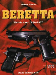 Beretta. Pistole anni 1950-1970. Ediz. italiana e inglese
