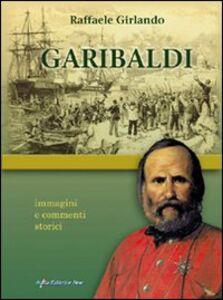 Garibaldi. Immagini e commenti storici