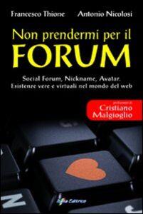 Non prendermi per il Forum. Social Forum, Nickname, Avatar. Esistenze vere e virtuali nel mondo del Web