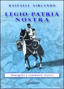 Legio patria nostra «immagini e commenti storici»