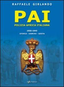 PAI Polizia Africa Italiana 1936-1945. Storia, uomini, gesta