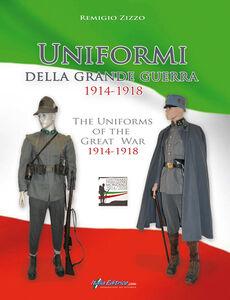 Uniformi della grande guerra 1914-1918. Ediz. italiana, inglese, francese e tedesca