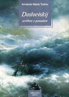 Dostoevskij scrittore e pensatore - Armando M. Todino - copertina