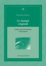 Le stampe originali. Guida al riconoscimento e all'acquisto