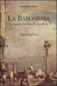 La baronessa. La madre dei fratelli Bandiera