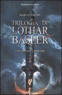 La lama del dolore. Trilogia di Lothar Basler
