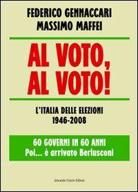 Al voto, al voto! L'Italia delle elezioni 1946-2008. 60 governi in 60 anni... Poi è arrivato Berlusconi