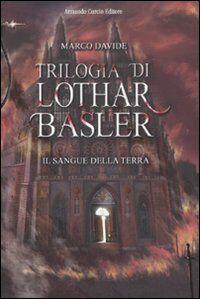 Il sangue della terra. Trilogia di Lothar Basler