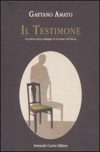 Il testimone. La prima (vera) indagine di Gennaro Di Palma