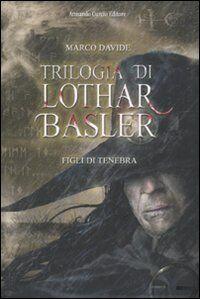 Figli di tenebra. Trilogia di Lothar Basler
