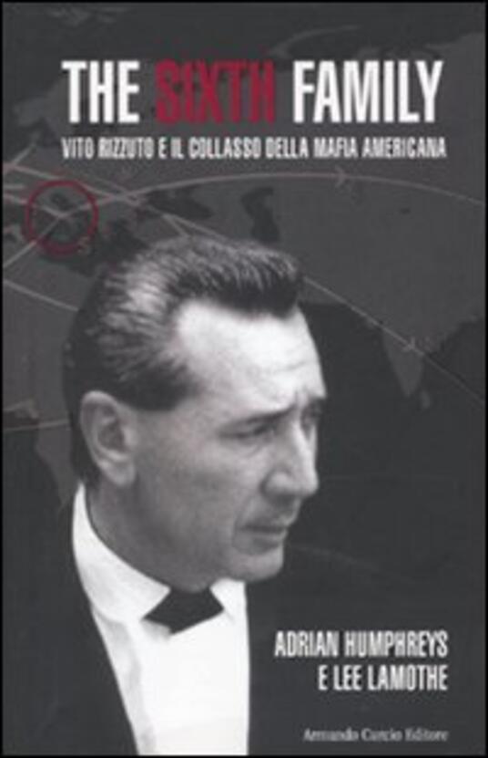 The sixth family. Vito Rizzuto e il collasso della mafia americana - Lee Lamothe,Adrian Humphreys - copertina