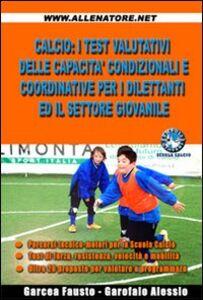 Calcio. I test valutativi delle capacità condizionali e coordinative per i dilettanti ed il settore giovanile