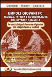 Empoli giovani FC. Tecnica, tattica e coordinazione nel settore giovanile... Con DVD