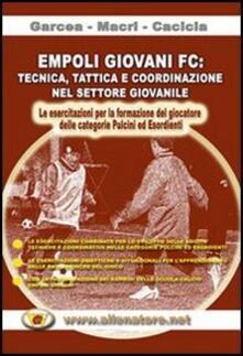 Empoli giovani FC. Tecnica, tattica e coordinazione nel settore giovanile... Con DVD.pdf