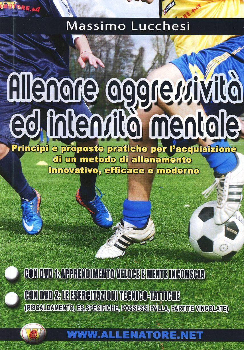 Allenare aggressività ed intensità mentale nel calcio. Principi e prosposte pratiche per l'acquisizione di un metodo di allenamento innovativo... Con DVD