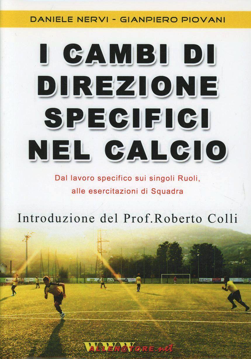 I cambi di direzione specifici nel calcio. Proposta innovativa «globale» per allenare in modo specifico, con e senza palla, i singoli ruoli... Con DVD