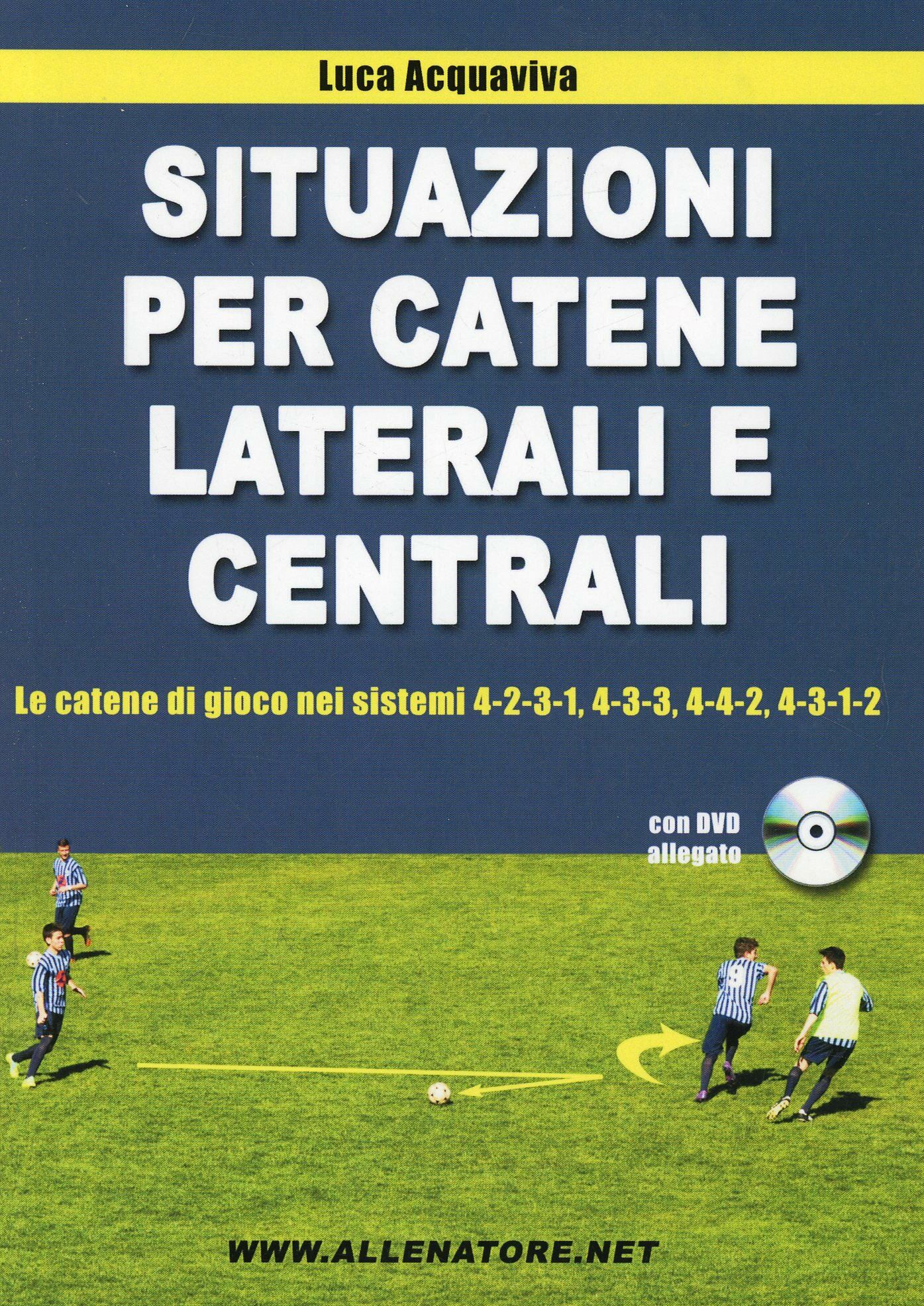 Situazioni per catene laterali e centrali. Le catene di gioco nei sistemi 4-2-3-1, 4-3-3, 4-4-2, 4-3-1-2. Con DVD