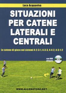 Vitalitart.it Situazioni per catene laterali e centrali. Le catene di gioco nei sistemi 4-2-3-1, 4-3-3, 4-4-2, 4-3-1-2. Con DVD Image