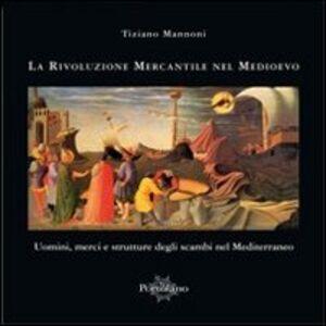 La rivoluzione mercantile nel Medioevo. Uomini, merci e strutture degli scambi nel Mediterraneo