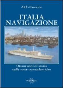 Italia navigazione. Ottantanni di storia sulle rotte transatlantiche.pdf