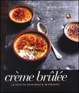 Crème brulée. La ricetta originale & 38 varianti