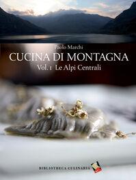 Cucina di montagna. Vol. 1: Le Alpi centrali.