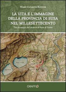 La vita e l'immagine della provincia di Susa nel millesettecento. Dai documenti dell'archivio di Stato di Torino