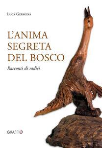 L' anima segreta del bosco. Racconti di radici - Luca Germena - copertina