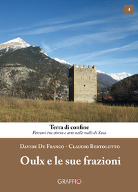 Oulx e le sue frazioni - De Franco Davide Bertolotto Claudio - wuz.it