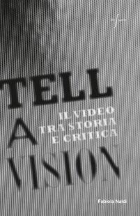 Tell a vision. Il video tra storia e critica