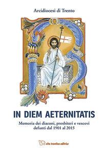 In diem aeternistatis. Memoria dei diaconi, presbiteri e vescovi defunti dal 1901 al 2015
