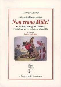 Libro Non erano Mille! Le memorie di Peppino Garibaldi rivisitate da un cronista poco attendibile Alexandre Dumas