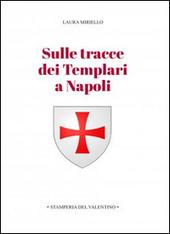Sulle tracce dei templari a Napoli. Storia e storie di nobili, librai, preti, monache, chiese e palazzi