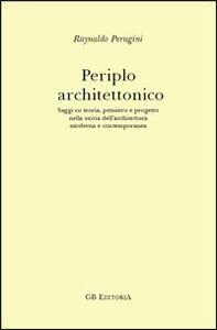 Periplo architettonico. Saggi su teoria, pensiero e progetto nella storia dell'architettura moderna e contemporanea