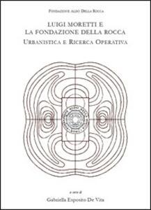 Luigi Moretti e la fondazione Della Rocca. Urbanistica e ricerca operativa