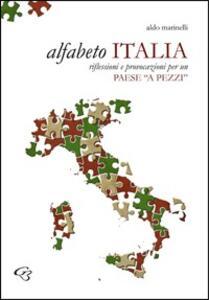 Alfabeto Italia. Riflessioni e provocazioni per un Paese «a pezzi» - Aldo Marinelli - copertina