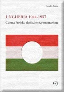 Ungheria 1944-1957. Guerra fredda, rivoluzione, restaurazione