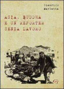 Asia, Buddha e un reporter senza lavoro - Gianrigo Marletta - copertina