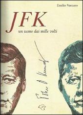 JFK. John Fitzgerald Kennedy. Un uomo dai mille volti