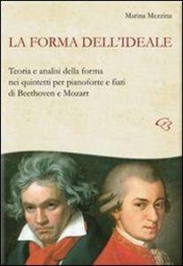 La forma dell'ideale. Teoria e analisi della forma nei quintetti per pianoforte e fiati di Beethoven e Mozart